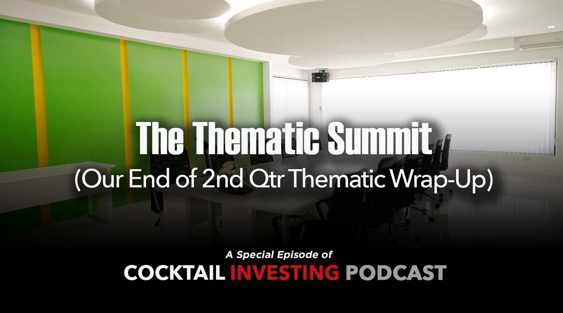 Cocktail Investing Ep 29: Sharing Our Recent Thematic Summit Conversation