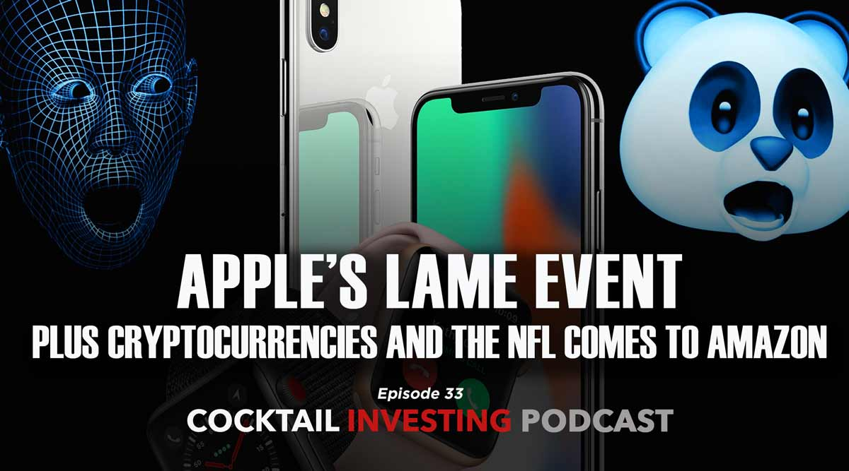 COCKTAIL INVESTING: Apple's Lame Event, Euro Junk Bonds, Cryptocurrencies, NFL Comes to Amazon