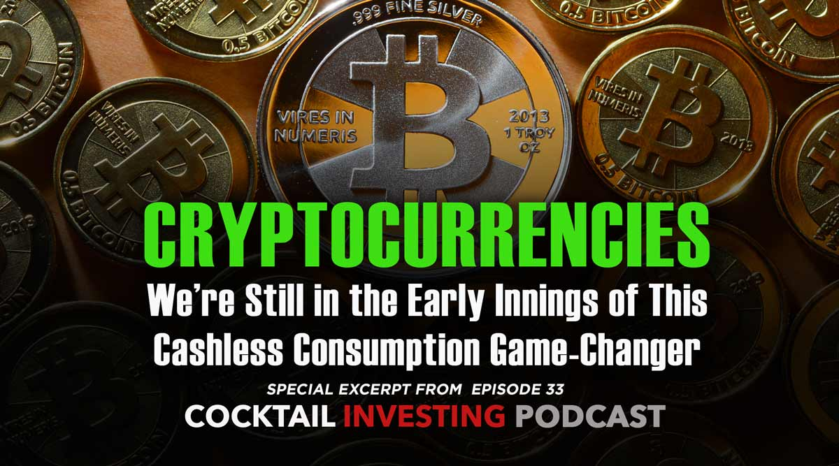 The Early Innings of Cryptocurrencies: A Special Excerpt from Cocktail Investing