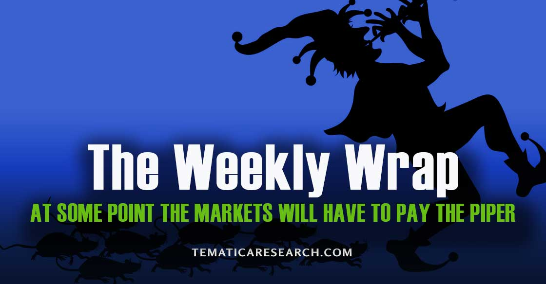 WEEKLY WRAP: At some point investors will have to pay the piper