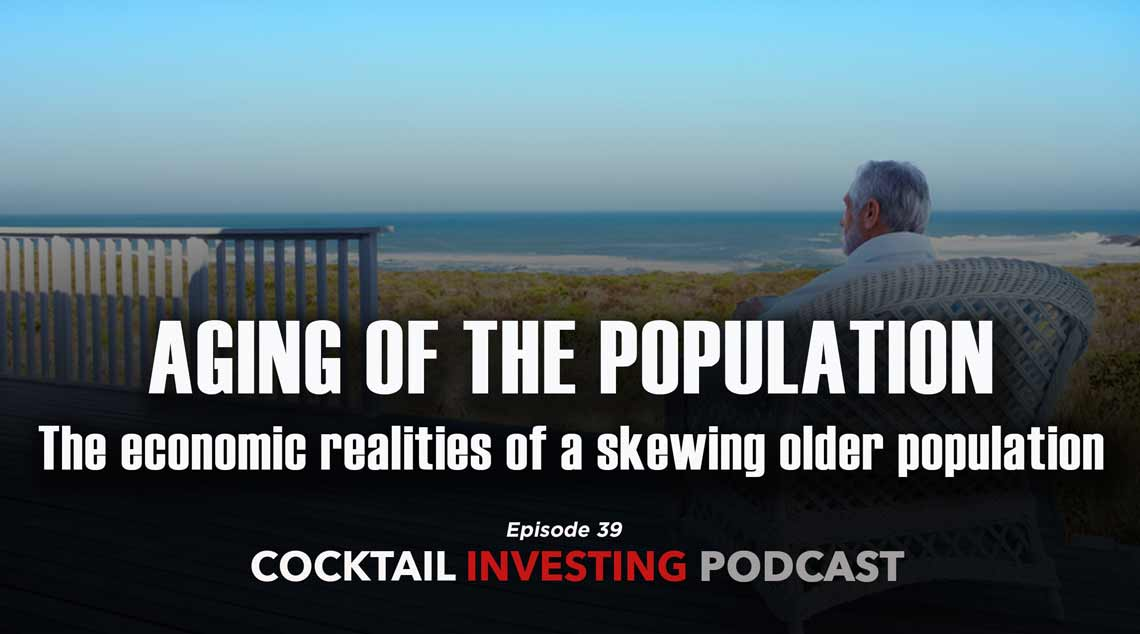 Cocktail Investing Ep 39: Aging of the Population