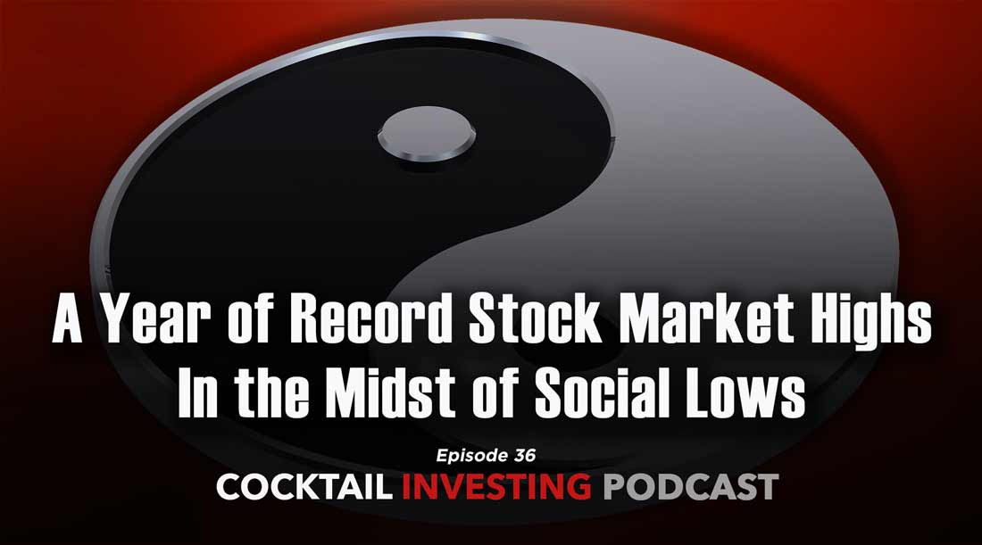 Cocktail Investing Ep: 36: A year of record stock market highs in the midst of social lows