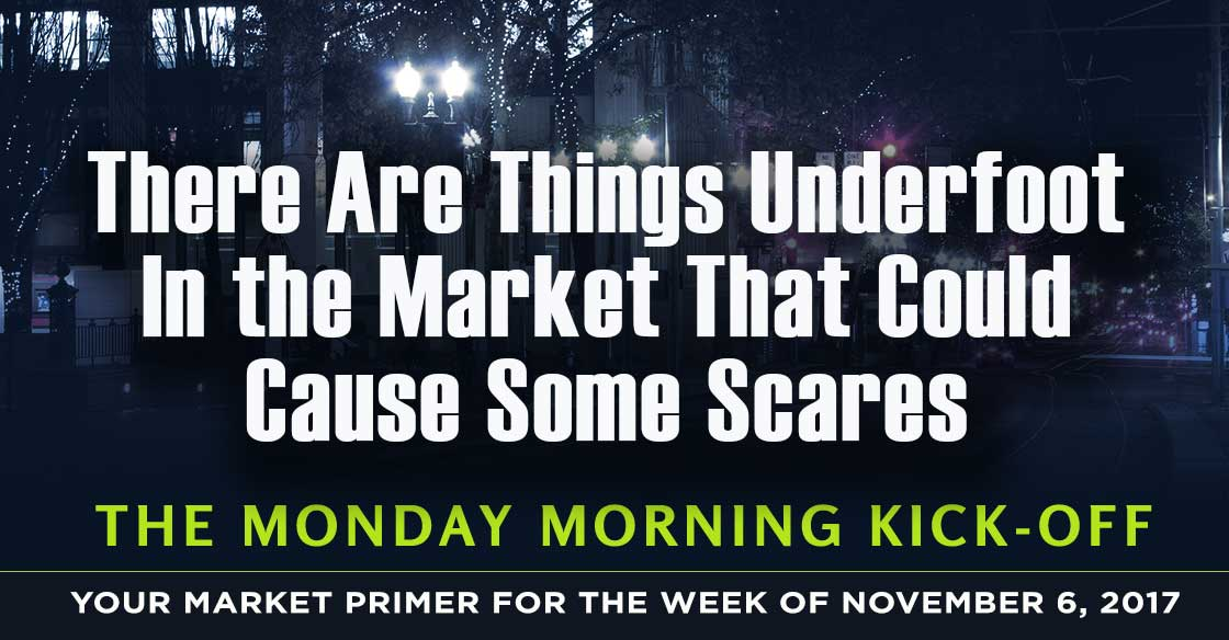 There Are Things Underfoot In the Market That Could Cause Some Scares