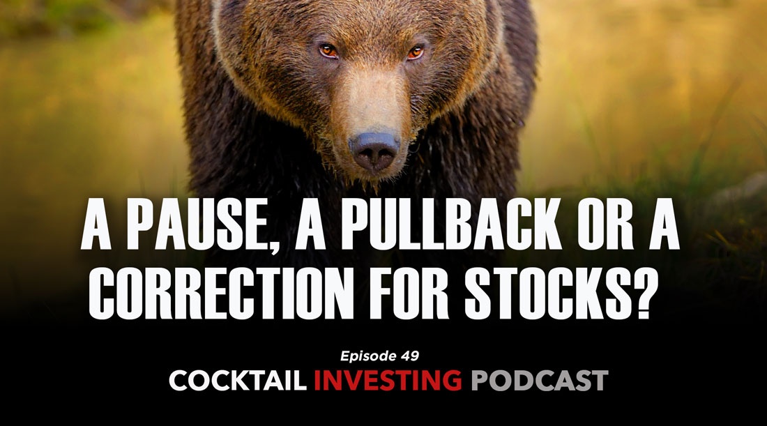 EP49: A Pause, a Pullback or a Correction for Stocks?