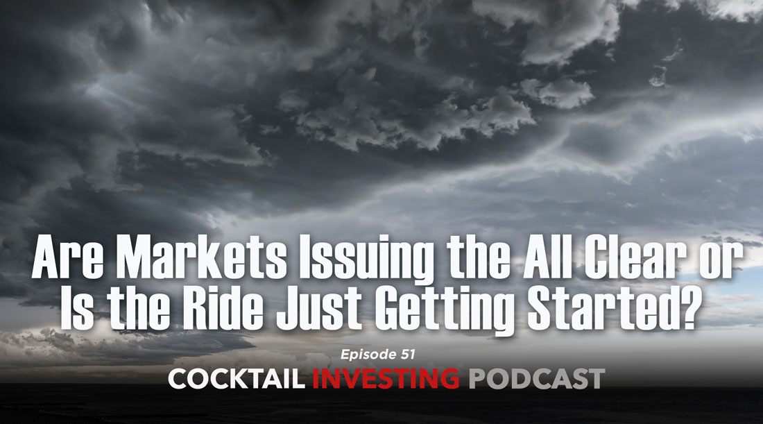 Ep 51: Are Markets Issuing the All Clear or Is the Ride Just Getting Started?