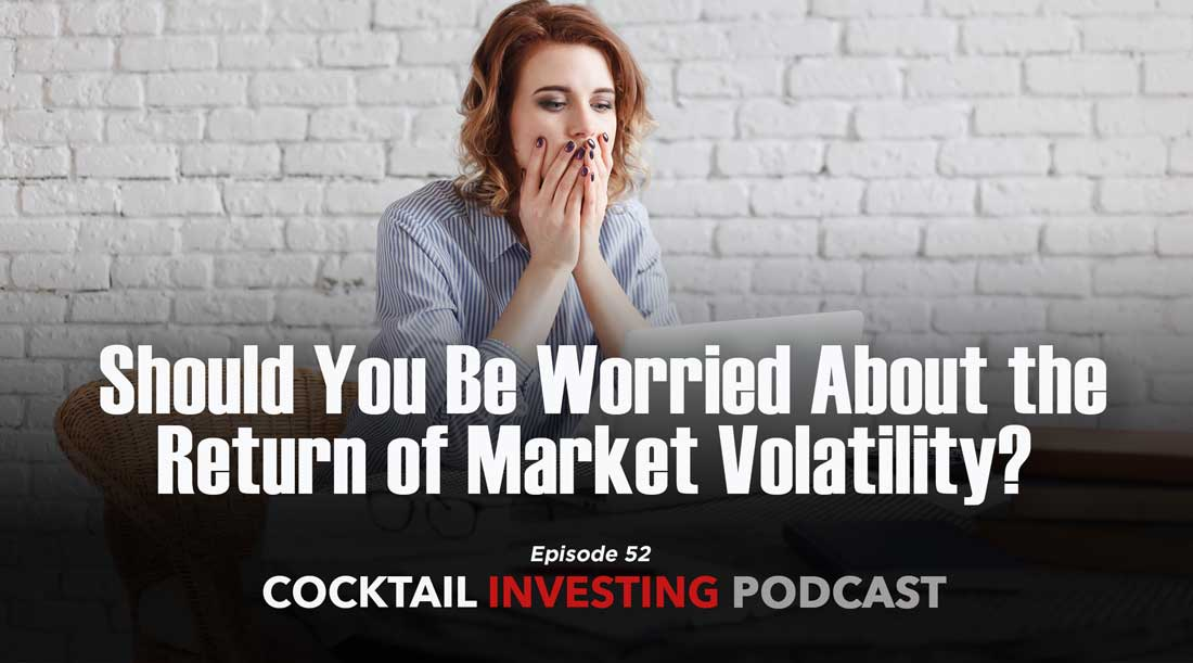 Ep. 52: Should You Be Worried About the Return of Volatility?