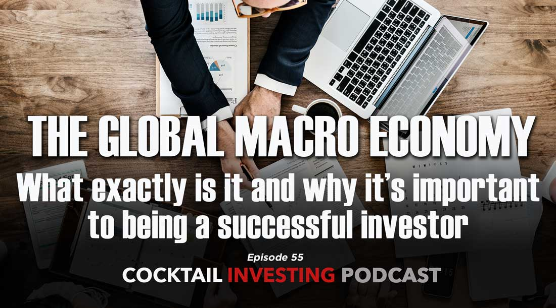 Ep 55: The Global Macro Economy – What exactly is it and why its important when it comes to being a successful investor