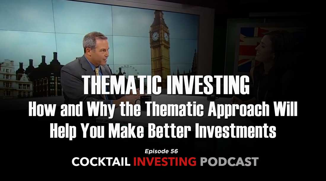 EP 56: How and Why the Thematic Approach Helps You Make Better Investments