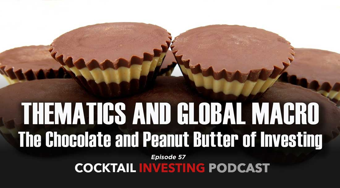 Ep 57: Why thematics and global macro are the chocolate & peanut butter of investing