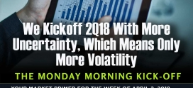 We Kickoff 2Q18 With More Uncertainty, Which Means Only More Volatility