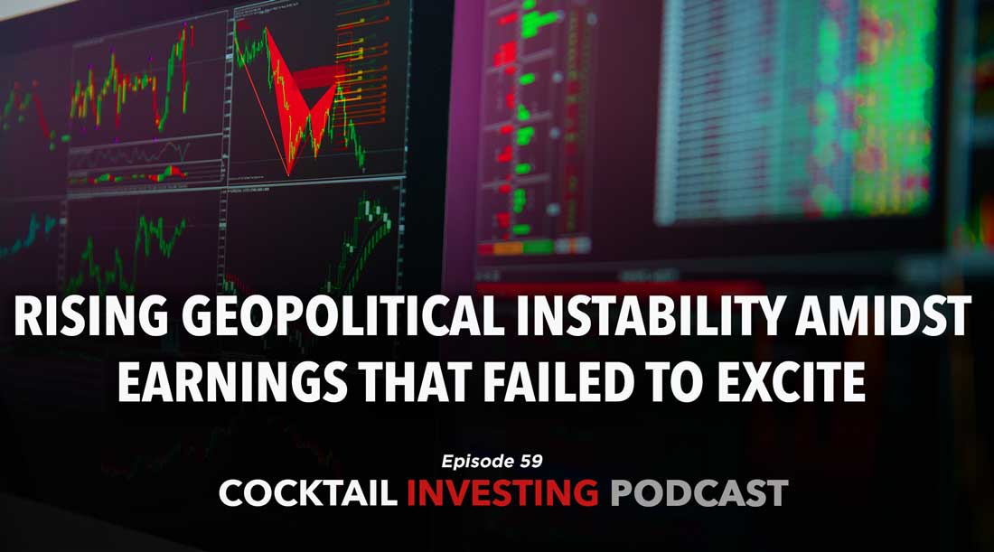 Ep. 60: Rising Geopolitical Instability Amidst Earnings that Failed to Excite
