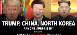 Ep. 62: Trump, China and North Korea: Is anyone surprised?