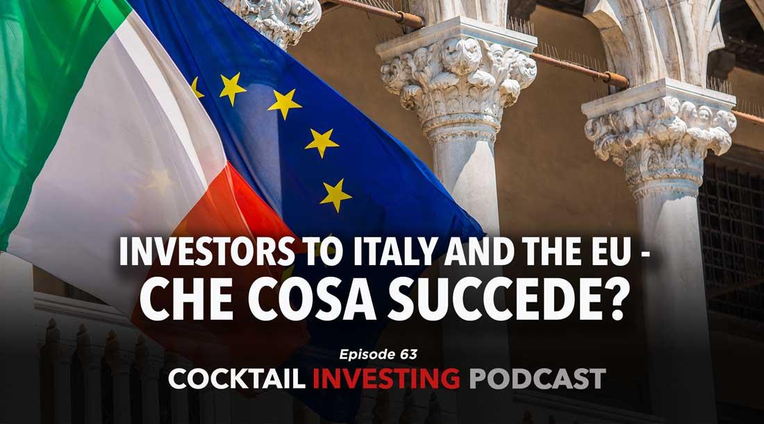 Ep. 63: Investors to Italy and the EU – Che cosa succede?
