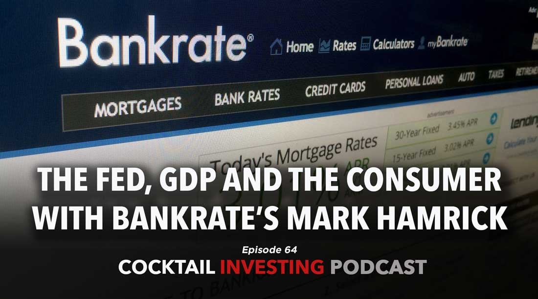 Ep 64 The Fed, GDP and the consumer with Bankrate's Mark Hamrick