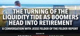Ep 66: The Turning of the Liquidity Tide as Boomers Head into Retirement with Jesse Felder of The Felder Report