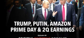 Ep 69: Trump, Putin, Amazon Prime Day and the importance of 2Q 2018 earnings season