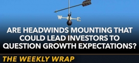 Weekly Wrap: Are Headwinds Mounting That Could Lead Investors to Question Growth Expectations?