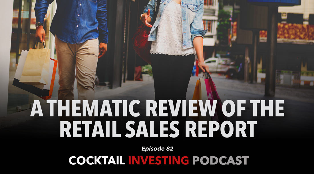 A Thematic Review of the September Retail Sales Report – Cocktail Investing Podcast