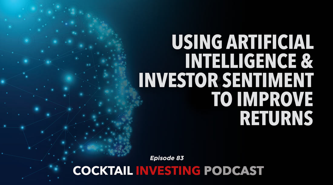 Cocktail Investing Podcast: Artificial Intelligence to Improve Investing Returns
