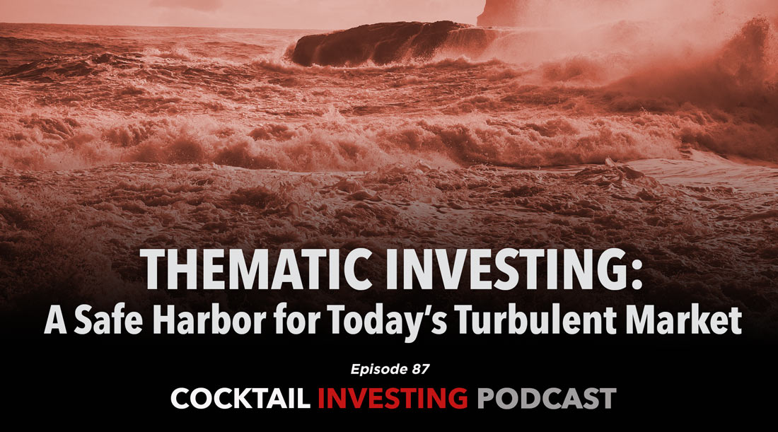 Thematic Investing, A Safe Harbor for Today's Turbulent Market