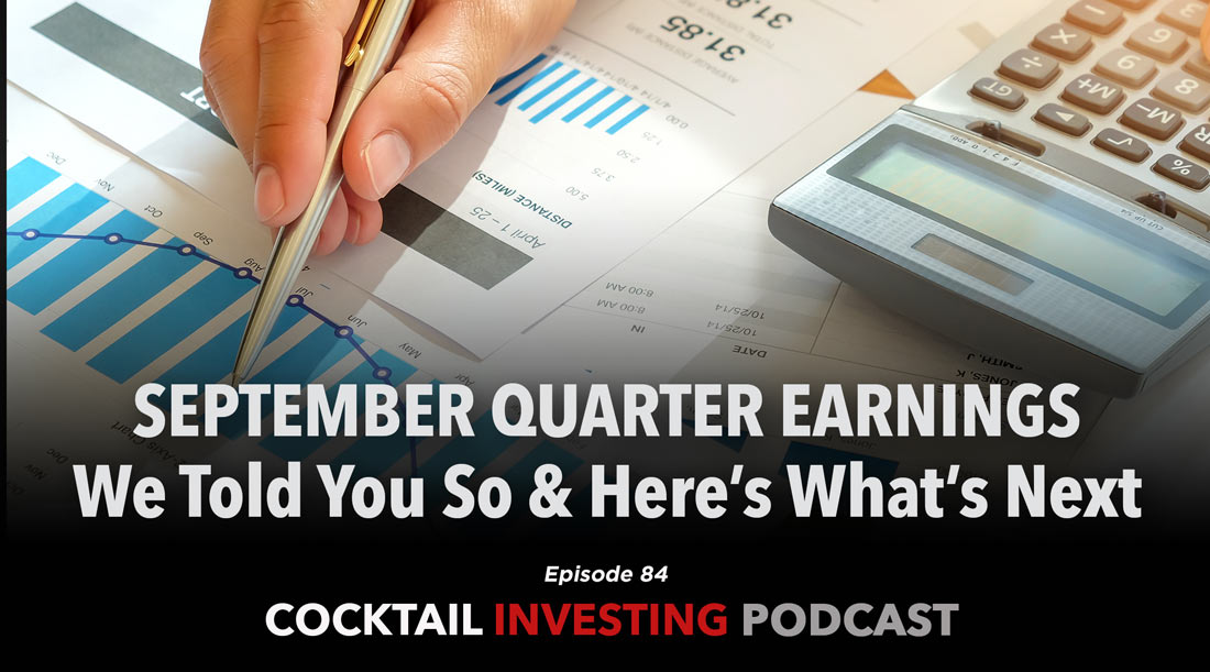 EP 84. September quarter earnings – we told you so and now hear what's next.