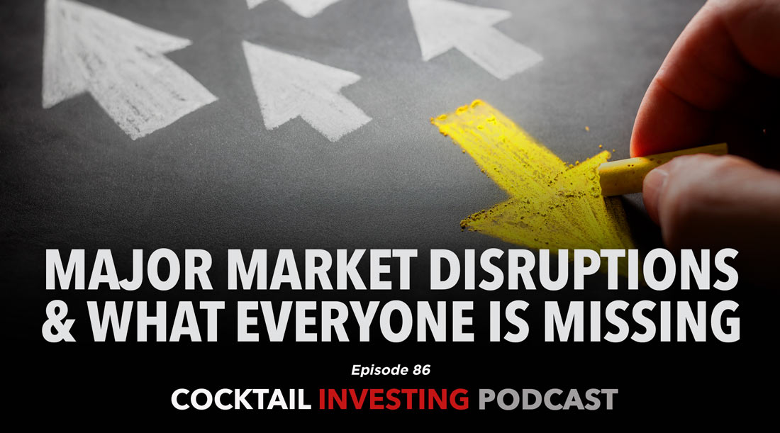 EP. 86 Major Market Disruptions and What Everyone is Missing