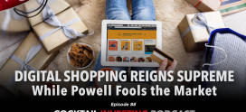 EP 88 – Digital Shopping Reigns Supreme While Powell Fools the Market