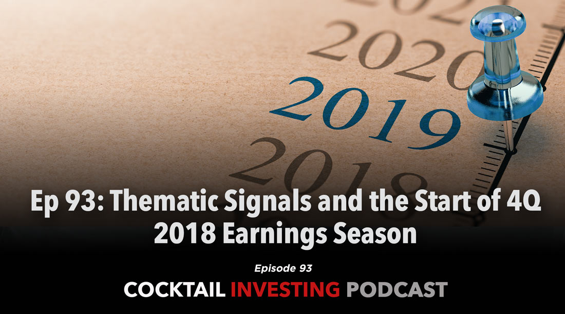 Cocktail Investing Podcast Episode 93: Thematic Signals and the start of 4Q18 earnings season