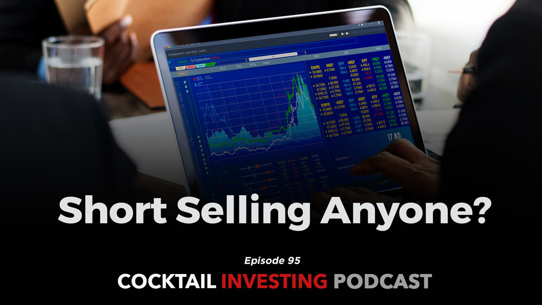 Cocktail Investing Podcast: Short Selling Anyone