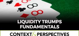 Liquidity Trumps Fundamentals