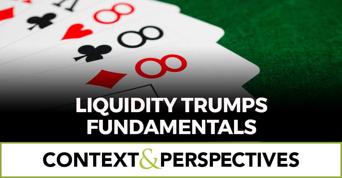 Liquidity Trumps Fundamentals in The March 1 edition of Context and Perspectives