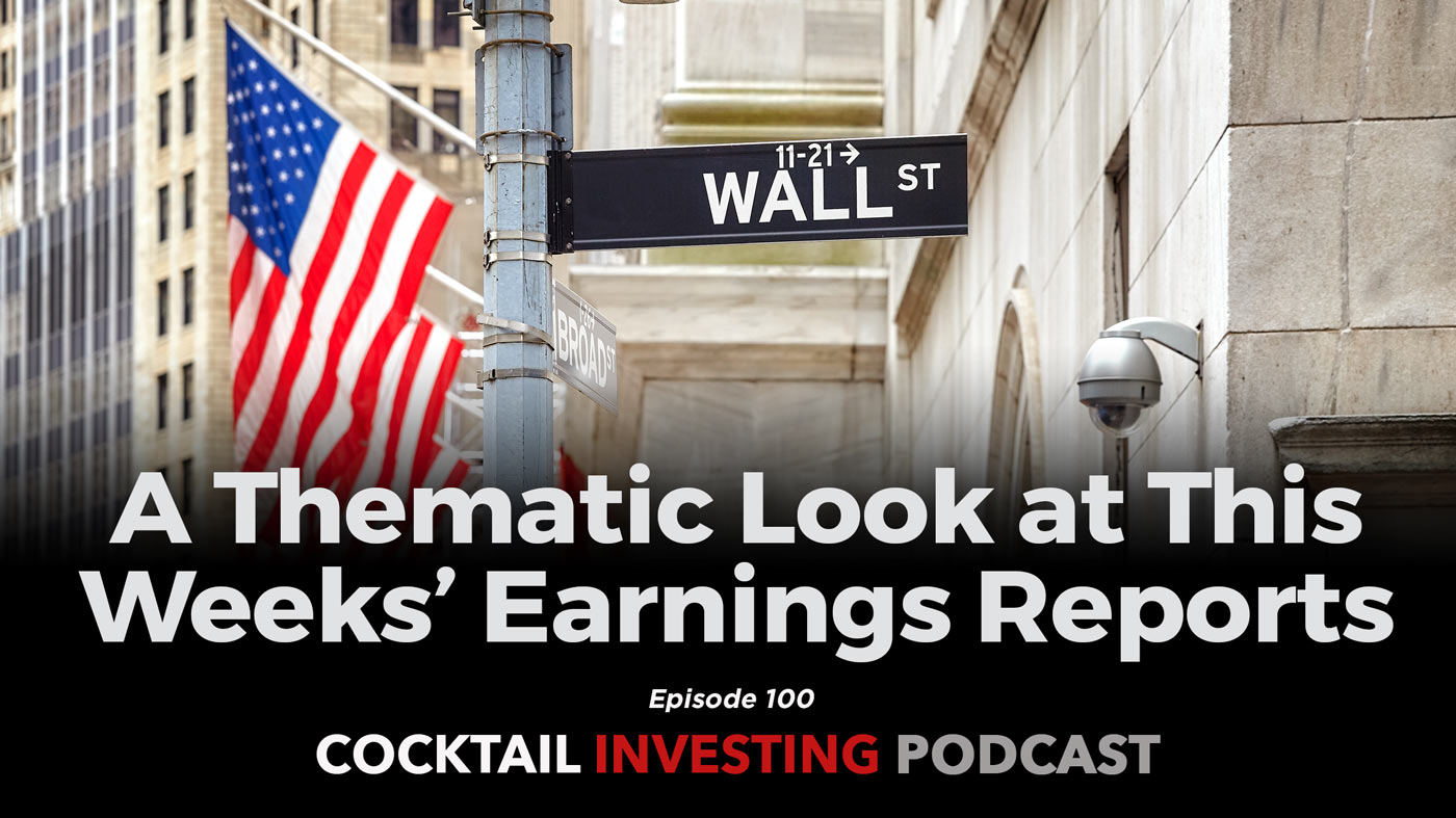 Ep 100: A Thematic Look at This Weeks' Earnings Reports