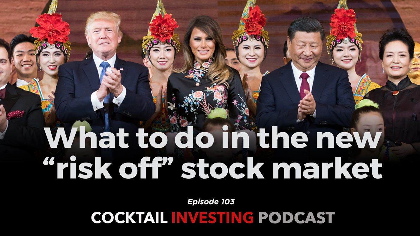 "Cocktail Investing Podcast, what investors should do in the new ""risk off"" stock market environment"